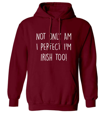 Not only am I perfect I'm Irish too! adults unisex maroon hoodie 2XL