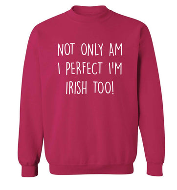 Not only am I perfect I'm Irish too! adult's unisex pink sweater 2XL