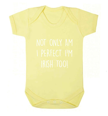 Not only am I perfect I'm Irish too! baby vest pale yellow 18-24 months