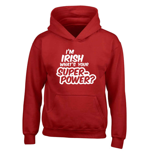 I'm Irish what's your superpower? children's red hoodie 12-13 Years