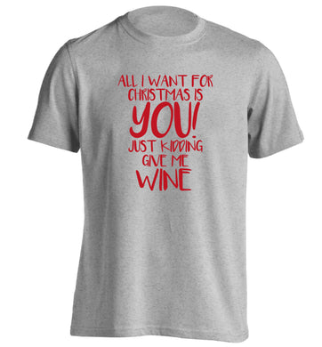 All I want for christmas is you just kidding give me the wine adults unisex grey Tshirt 2XL