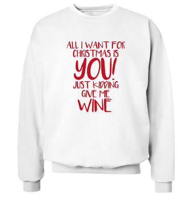 All I want for christmas is you just kidding give me the wine Adult's unisex white Sweater 2XL