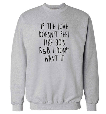 If the love doesn't feel like 90's r&b I don't want it adult's unisex grey sweater 2XL