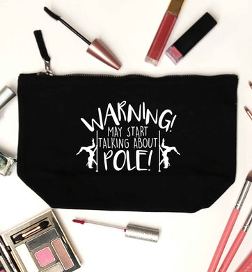 Warning may start talking about pole  black makeup bag