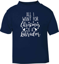All I want for Christmas is a labrador navy baby toddler Tshirt 2 Years