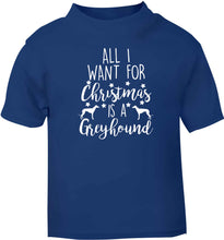 All I want for Christmas is a greyhound blue baby toddler Tshirt 2 Years