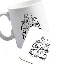 10 oz All I want for Christmas is a greyhound ceramic mug and coaster set right handed