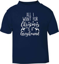 All I want for Christmas is a greyhound navy baby toddler Tshirt 2 Years