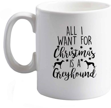 10 oz All I want for Christmas is a greyhound ceramic mug right handed