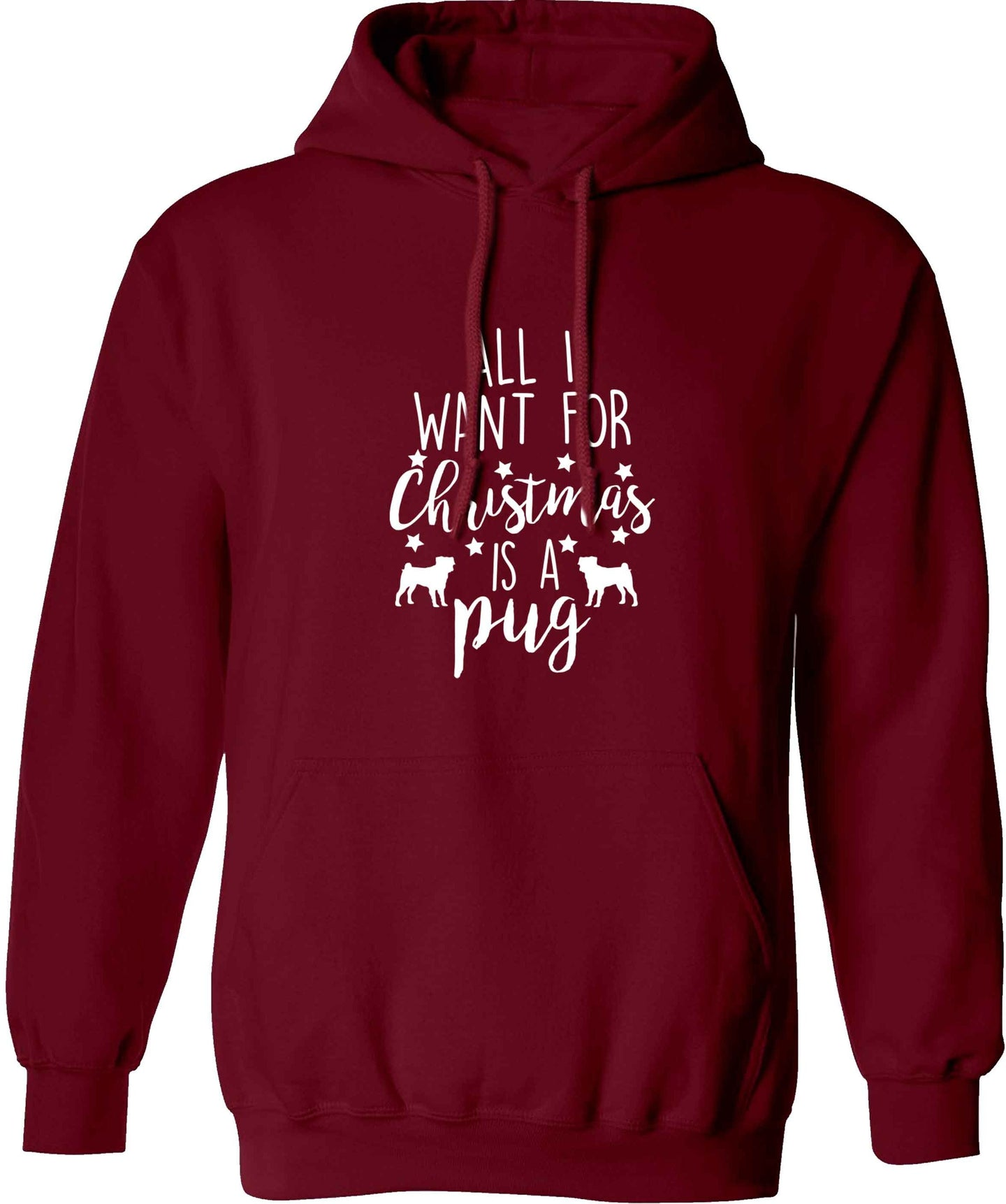 All I want for Christmas is a pug adults unisex maroon hoodie 2XL