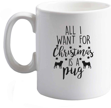 10 oz All I want for Christmas is a pug ceramic mug right handed