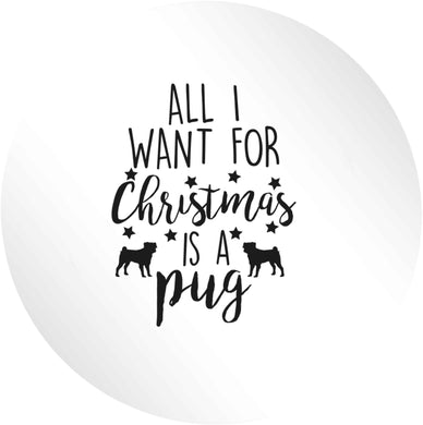 All I want for Christmas is a pug 24 @ 45mm matt circle stickers