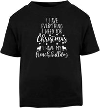 I have everything I need for Christmas I have my french bulldog Black baby toddler Tshirt 2 years