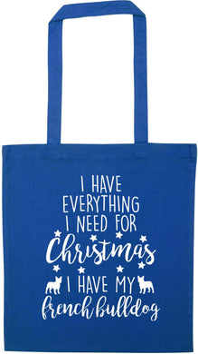 I have everything I need for Christmas I have my french bulldog blue tote bag