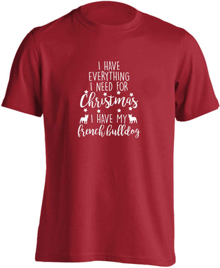 I have everything I need for Christmas I have my french bulldog adults unisex red Tshirt 2XL
