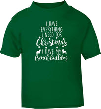 I have everything I need for Christmas I have my french bulldog green baby toddler Tshirt 2 Years