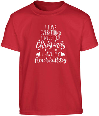 I have everything I need for Christmas I have my french bulldog Children's red Tshirt 12-13 Years