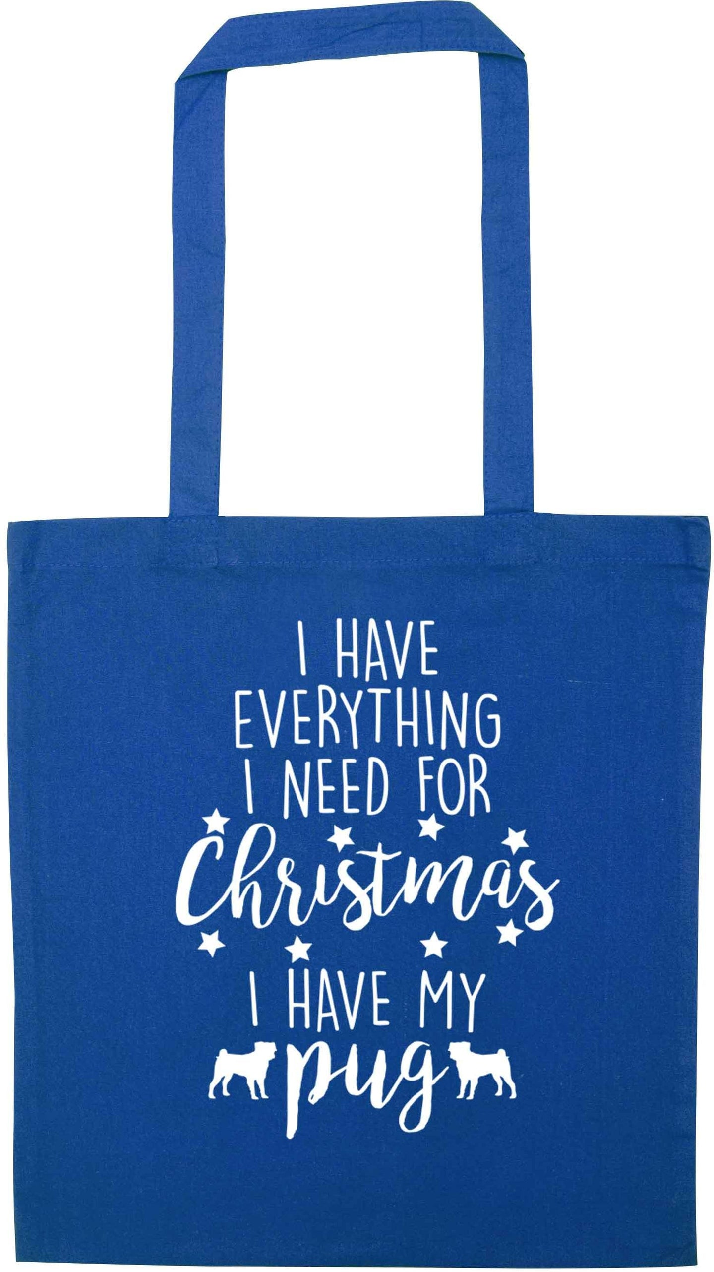 I have everything I need for Christmas I have my pug blue tote bag