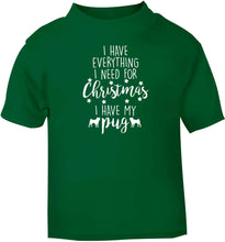 I have everything I need for Christmas I have my pug green baby toddler Tshirt 2 Years