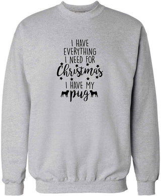 I have everything I need for Christmas I have my pug adult's unisex grey sweater 2XL