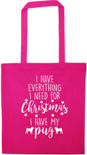 I have everything I need for Christmas I have my pug pink tote bag