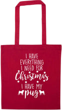 I have everything I need for Christmas I have my pug red tote bag