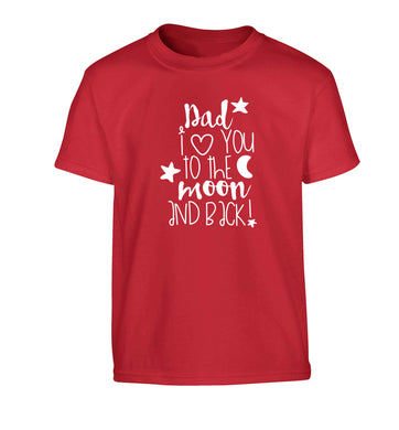 Dad I love you to the moon and back Children's red Tshirt 12-13 Years