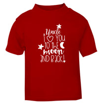 Uncle I love you to the moon and back red Baby Toddler Tshirt 2 Years