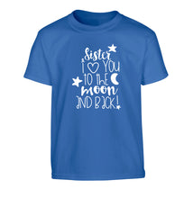 Sister I love you to the moon and back Children's blue Tshirt 12-14 Years