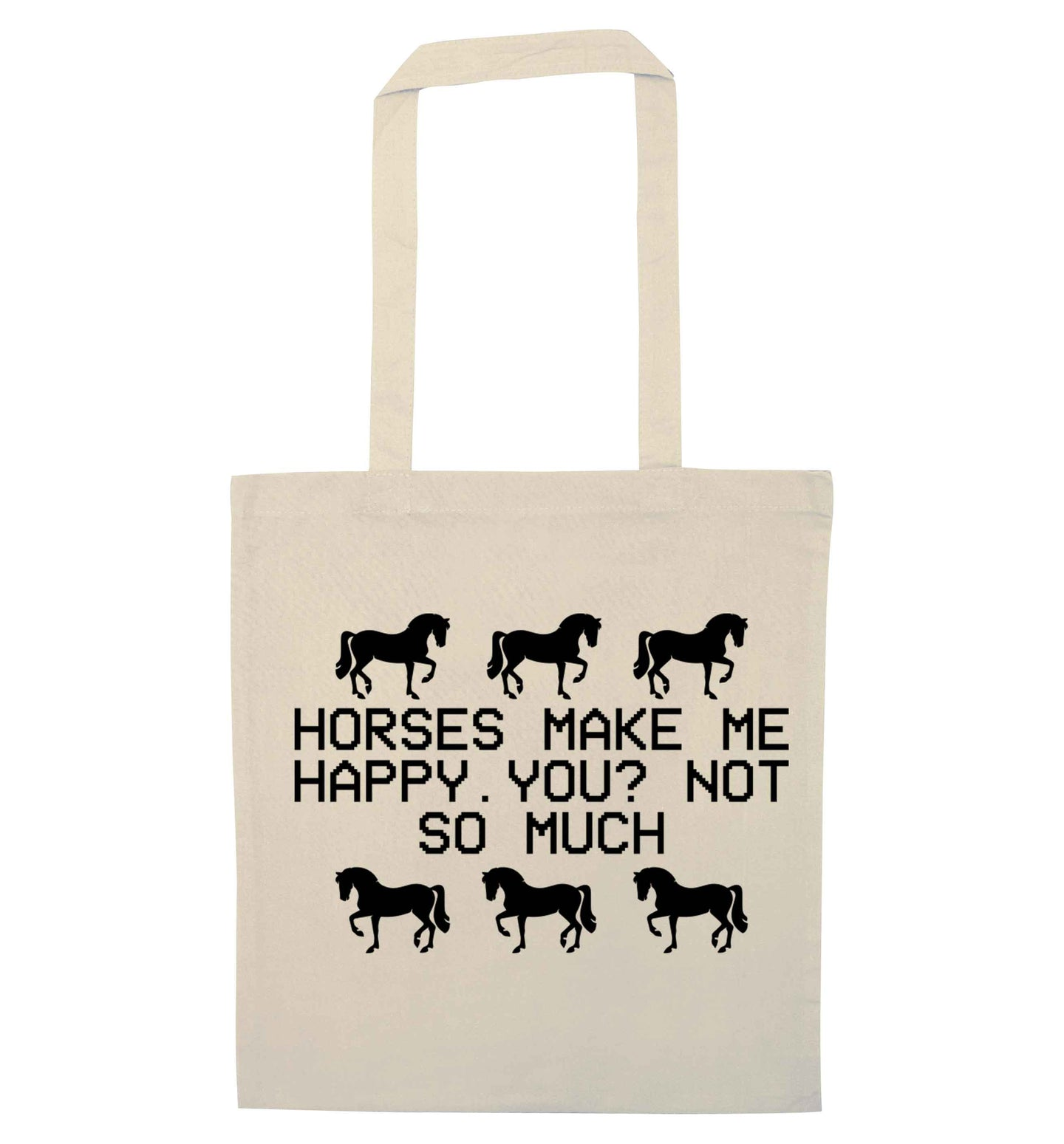Horses make me happy, you not so much natural tote bag