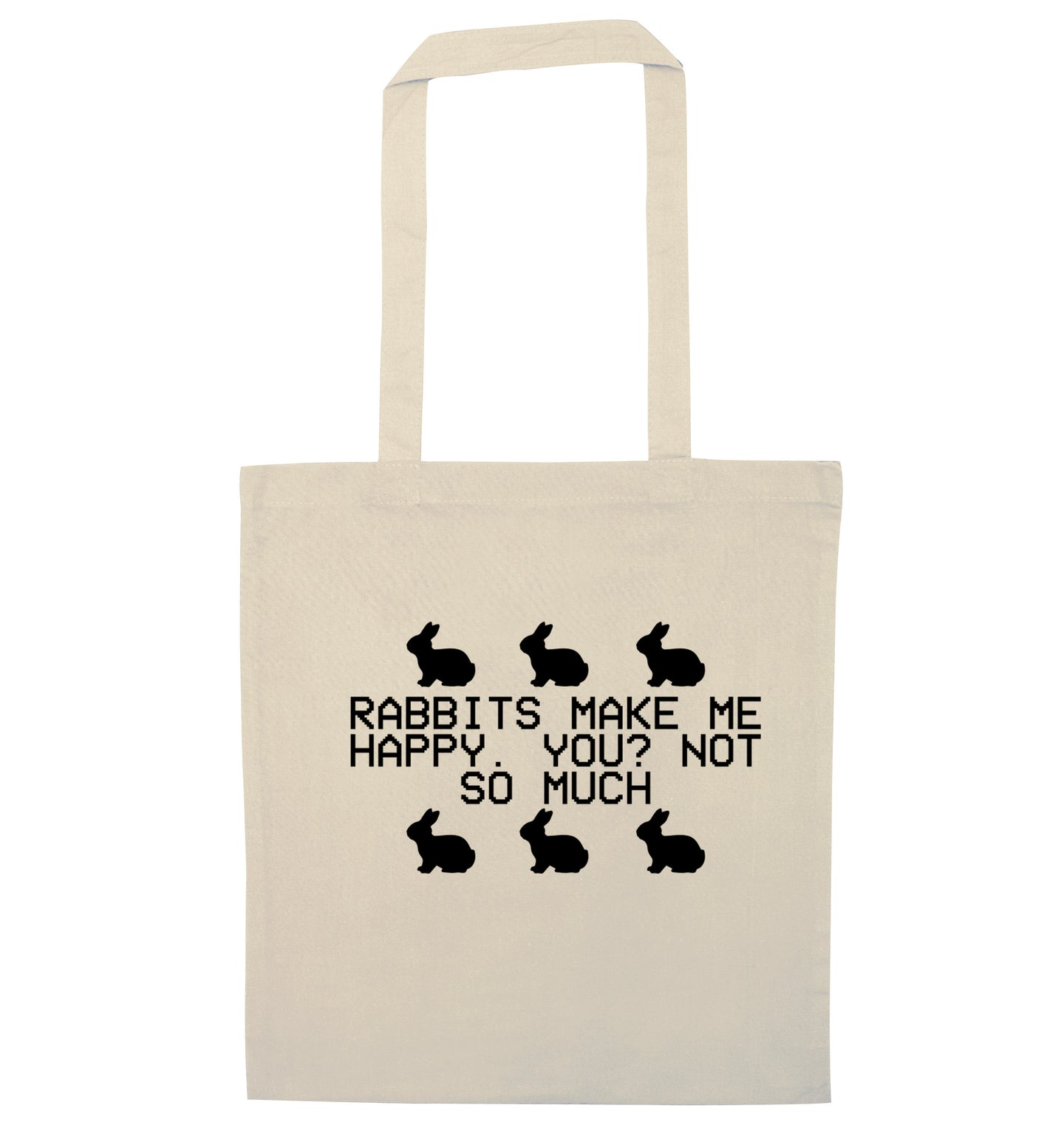 Rabbits make me happy, you not so much natural tote bag