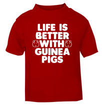 Life is better with guinea pigs red Baby Toddler Tshirt 2 Years