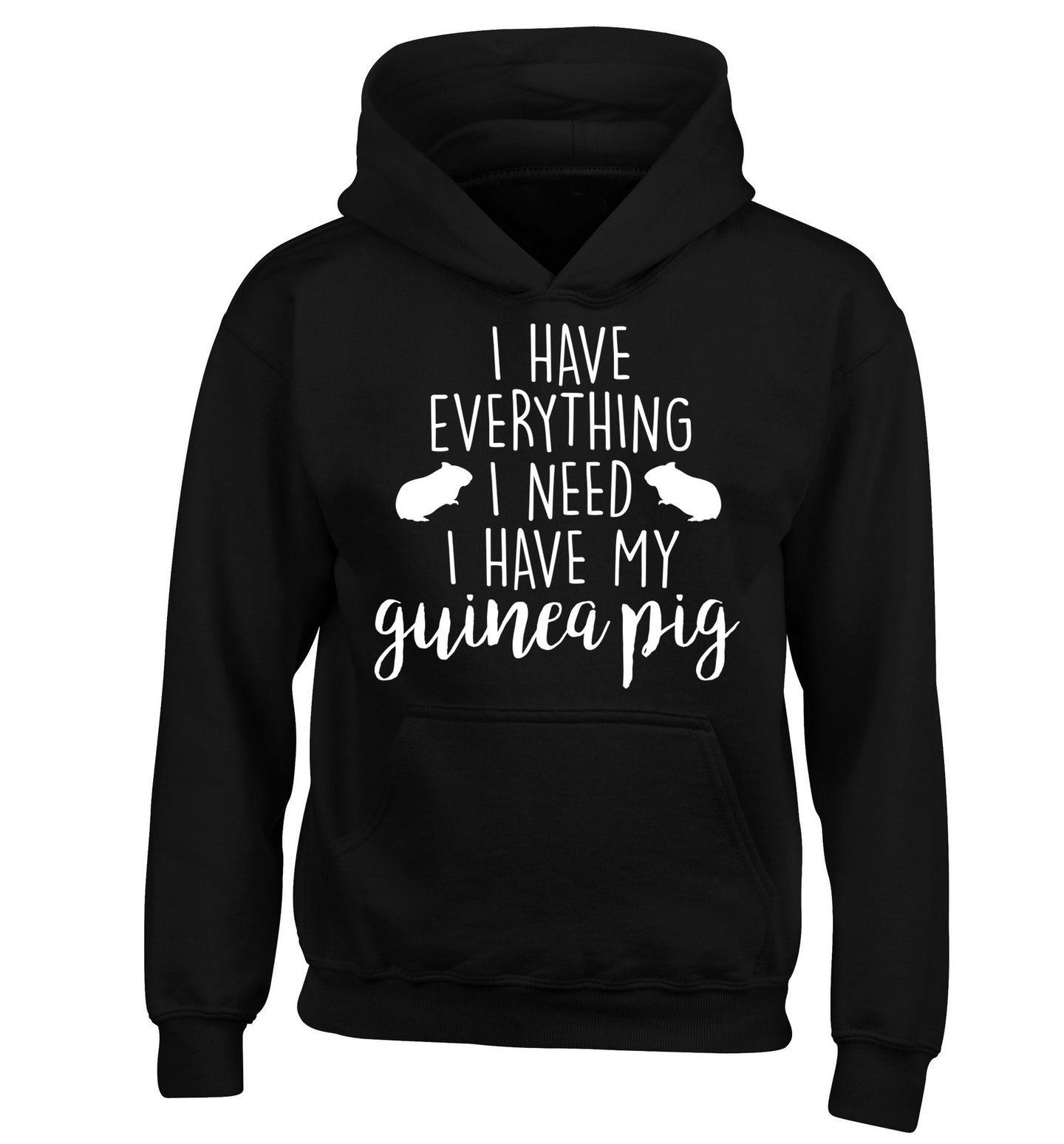 I have everything I need, I have my guinea pig children's black hoodie 12-14 Years