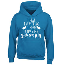 I have everything I need, I have my guinea pig children's blue hoodie 12-14 Years