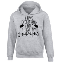 I have everything I need, I have my guinea pig children's grey hoodie 12-14 Years