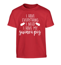 I have everything I need, I have my guinea pig Children's red Tshirt 12-14 Years