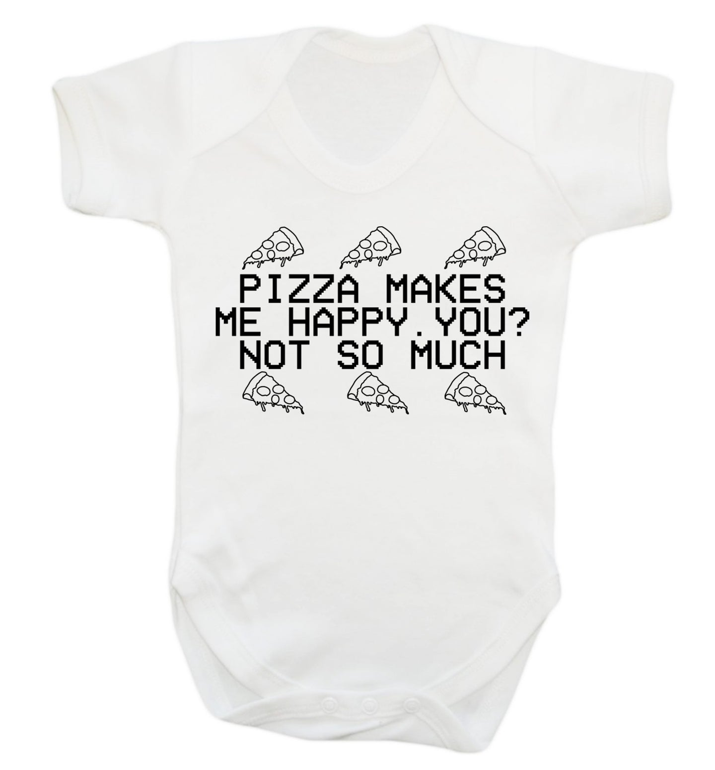 Pizza makes me happy, You? Not so much Baby Vest white 18-24 months
