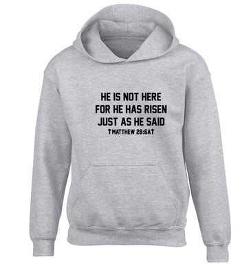 He is not here for he has risen just as he said matthew 28:6A children's grey hoodie 12-13 Years