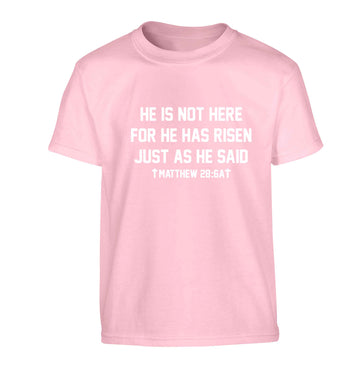 He is not here for he has risen just as he said matthew 28:6A Children's light pink Tshirt 12-13 Years