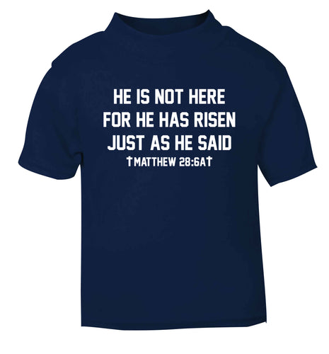 He is not here for he has risen just as he said matthew 28:6A navy baby toddler Tshirt 2 Years