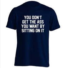 You don't get the ass you want by sitting on it adults unisex navy Tshirt 2XL