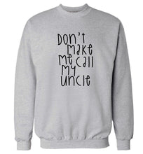 Don't make me call my uncle Adult's unisex grey Sweater 2XL