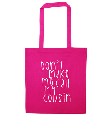 Don't make me call my cousin pink tote bag