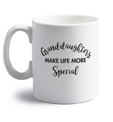 Granddaughters make life more special right handed white ceramic mug