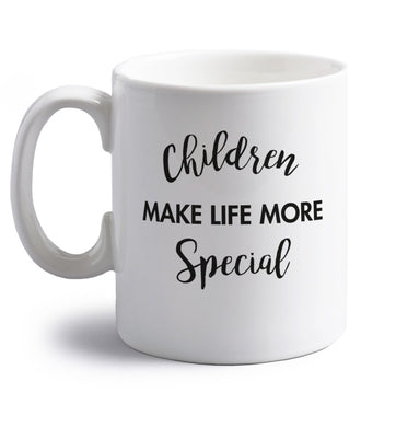 Children make life more special right handed white ceramic mug