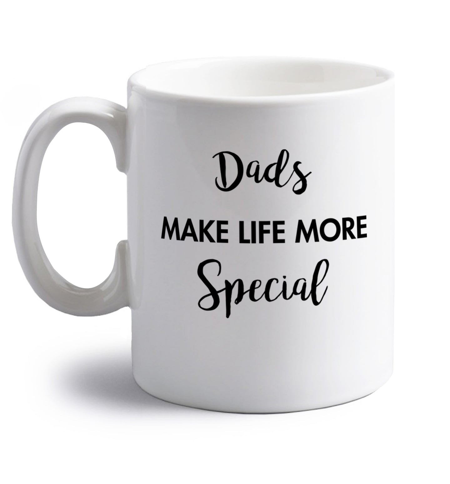 Dads make life more special right handed white ceramic mug