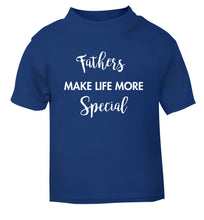 Fathers make life more special blue Baby Toddler Tshirt 2 Years