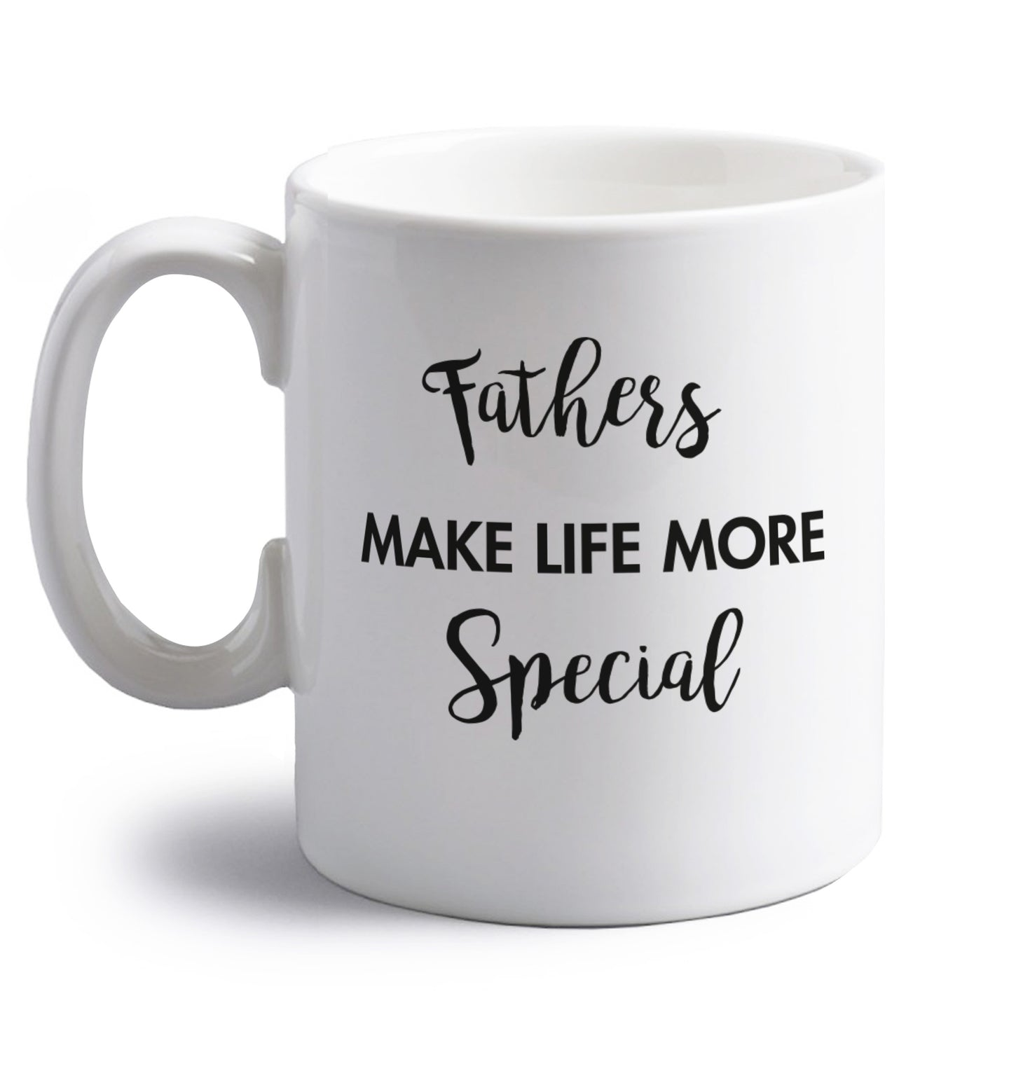 Fathers make life more special right handed white ceramic mug