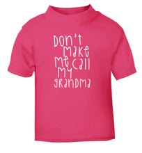 Don't make me call my grandma pink Baby Toddler Tshirt 2 Years