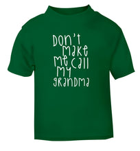 Don't make me call my grandma green Baby Toddler Tshirt 2 Years
